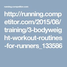 http://running.competitor.com/2015/08/training/3-bodyweight-workout-routines-for-runners_133586