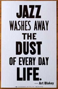 Jazz washes away the dust of everyday life - Art Blakey