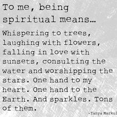 To me, being spiritual means...