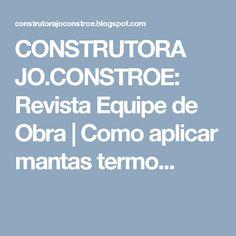 CONSTRUTORA JO.CONSTROE: Revista Equipe de Obra  Como aplicar mantas termo...