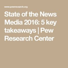 State of the News Media 2016: 5 key takeaways | Pew Research Center