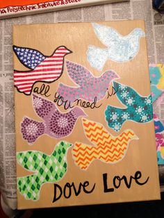 """So easy! Cut out stencil and trace doves. Fill with patterns. I would just put """"All you need is love"""""""