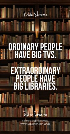 Ordinary people have big TVs. Extraordinary people have big libraries. Quotes For Book Lovers, Book Quotes, Me Quotes, Motivational Quotes, Inspirational Quotes, Sport Quotes, Photo Quotes, Wisdom Quotes, I Love Books