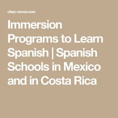Immersion Programs to Learn Spanish | Spanish Schools in Mexico and in Costa Rica