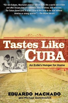 Tastes Like Cuba: An Exile's Hunger for Home by Eduardo Machado, http://www.amazon.com/dp/1592404057/ref=cm_sw_r_pi_dp_trrOqb135XEY7