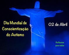 Cristo Redentor fica azul para o Dia Mundial de Conscientização do Autismo. 01 em 166 crianças são atingidas pelo Autismo. Abrace esta campanha. Coloque uma vestimenta azul no dia 02 de abril.  Compartilhe.