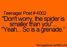 "This shouldn't only be a ""teenager post""...heck this is true for me!!"