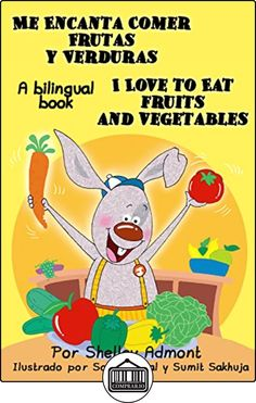 Libros para niños: Me Encanta Comer Frutas y Verduras - I Love to Eat Fruits and Vegetables (Bilingual spanish english): spanish english childrens book, ... books, libros infantiles (I Love to...) de Shelley Admont ✿ Libros infantiles y juveniles - (De 0 a 3 años) ✿