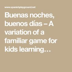 Buenas noches, buenos días – A variation of a familiar game for kids learning…