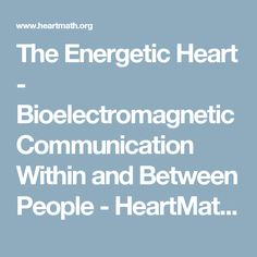 The Energetic Heart - Bioelectromagnetic Communication Within and Between People - HeartMath Institute