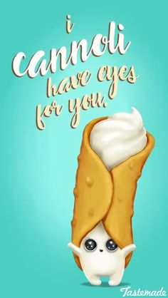 """""""I Cannoli have eyes for you"""""""