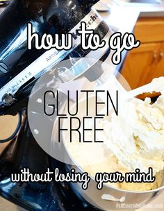 How to go gluten-free without losing your mind. Easy tips for starting a gluten-free diet.