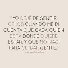 No nací para cuidar gente. #Celos #Frases