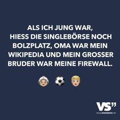 Als ich jung war, hiess die Singlebörse noch Bolzplatz, Oma war mein Wikipedia und ein grosser Bruder meine Firewall.