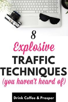 8 Explosive traffic techniques to st your blog on fire!  Get loads of traffic with these strategies.  New techniques you haven't heard of! | drinkcoffeeandprosper.com