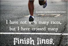 I have not won many races, but I have crossed many finish lines.