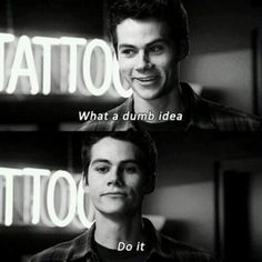 Dylan obrian, thats me, the majority of the time!