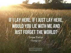 Snow Patrol - Chasing Cars If I lay here, if I just lay here, would you lie with me and just forget the world? - Snow Patrol Photo credit / Quote credit / Submit yours here. Lyrics To Live By, Quotes To Live By, Music Love, Love Songs, Live Music, Amazing Music, Lyric Quotes, Me Quotes, Qoutes