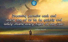 """Dreaming allows us to be quietly & safely insane every night of our lives."" - William Dement #dreams #quote #life #sleep #luciddreaming #experience #imagination  #chakra #meditation #goddess #tarot #reiki #spiritualgrowth #reincarnation #sacredspace #crystalhealing #love #light #magick #dailyinspiration #mindfulness #spiritual #meditation #empowerBrainwave Power Music - Google+"