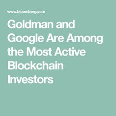 Goldman and Google Are Among the Most Active Blockchain Investors Blockchain Technology, Investors, Cryptocurrency, Google, How To Make