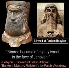 Ancient Babylon with it's Pagan Trinities of gods, Fertility worship, Astrology, and Nimrod was deified as Tammuz (the Tau was the cross symbolizing his name Tammuz). He was a bloodthirsty hunter who killed for sport, and taunted Jehovah..
