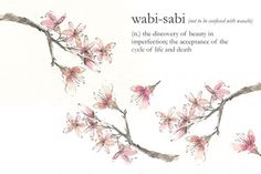 """The Wabi-Sabi Way Of Life - """"the discovery of the beauty in imperfections; the acceptance of the cycle of life and death. Wabi Sabi, New Words, Cool Words, Wise Words, Zen, Free People Blog, You Are Perfect, Way Of Life, Beautiful Words"""