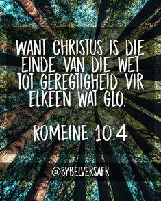 Want Christus is die einde van die wet tot geregtigheid vir elkeen wat glo. Afrikaans, Prayers, Bible, Van, Motivation, Movie Posters, Biblia, Film Poster, Prayer