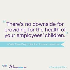 """""""There's no downside for providing for the health of your employees' children."""" –Carla Elam-Floyd, director of human resources  #pumpingatwork #breastfeeding"""