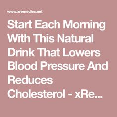 Start Each Morning With This Natural Drink That Lowers Blood Pressure And Reduces Cholesterol - xRemedies.net