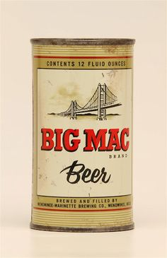 Big Mac beer only produced in the middle 50's while the Mackinaw bridge was under construction.