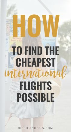 Seriously, ALL the best tips on how to get or how to find cheap international flights. I've been flying for 10+ years now, trust me I know what I'm talking about.