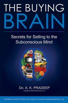 The buying brain [e-book] : secrets of selling to the subconscious mind / A.K. Pradeep