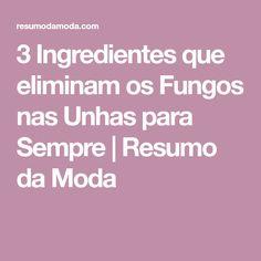 3 Ingredientes que eliminam os Fungos nas Unhas para Sempre   Resumo da Moda