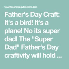 """Father's Day Craft: It's a bird! It's a plane! No its super dad! The """"Super Dad"""" Father's Day craftivity will hold a special place in any students superhero's heart this year! There is a Grandfather, Uncle, and a blank page for students to fill in with a special someone to make this craft more universal for every student.This craft was designed with all age levels and learning styles in mind and is great for advanced writers AND beginning writers with the tracing inserts for pre-writers…"""