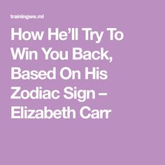 How He'll Try To Win You Back, Based On His Zodiac Sign – Elizabeth Carr Gemini Zodiac Tattoos, Zodiac Signs Aquarius, Aquarius Facts, My Zodiac Sign, Astrology Signs, Leo Zodiac, Zodiac Personality Traits, Zodiac Personalities, Zodiac Traits