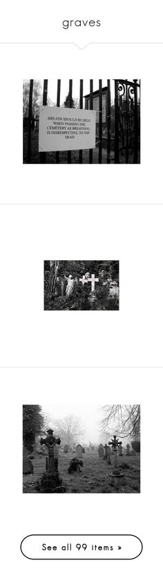 """""""graves"""" by no0ne ❤ liked on Polyvore featuring dead, death, crosses, graves, graveyards, pictures, black and white, other, photos and quotes"""