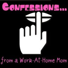 Confessions From a Work At Home MOM