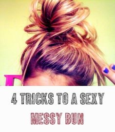 4 Tricks to a Sexy Messy Bun #Hair_Beauty