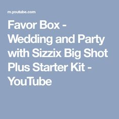 Favor Box - Wedding and Party with Sizzix Big Shot Plus Starter Kit - YouTube