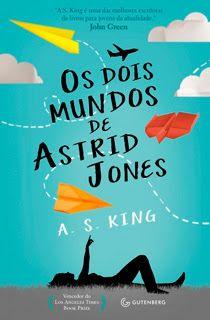 Os dois mundos de Astrid Jones. Um livro que trata das questões adolescentes e como se descobrir e autodefinir sozinha quando se está rotulada socialmente
