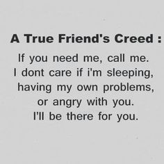 A True Friend's Creed (Sisters too) Bff Quotes, Best Friend Quotes, Friend Friendship, Friendship Quotes, Just Friends, True Friends, Bestest Friend, Meaningful Quotes, Be Yourself Quotes