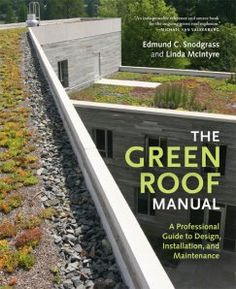 The Green Roof Manual by Edmund C. Snodgrass and Linda McIntyre (Timber Press, Green Roof Manual demystifies the techniques for installing and maintaining rooftop plantings. My Photos from Books You Need to Read if You Love Design