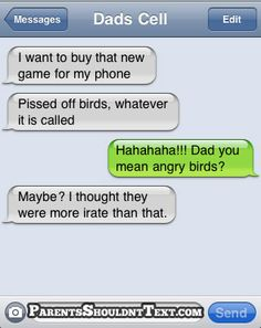 i can seriously picture my dad texting me this. hahaha