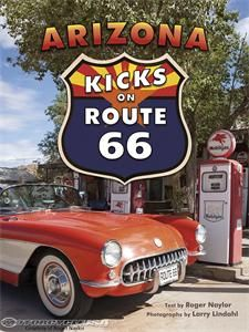 Just in time for road trip season comes a swinging road trip book. Arizona Kicks on Route 66 makes a rollicking jaunt across the iconic highway.