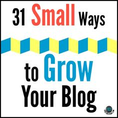 How to Grow Your Blog in 31 Small Steps