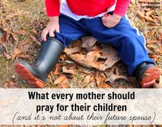 The best prayers for moms. Every mother should pray these 5 things (and they have nothing to do with your kids' future spouses)