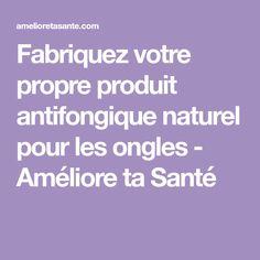 Fabriquez votre propre produit antifongique naturel pour les ongles - Améliore ta Santé