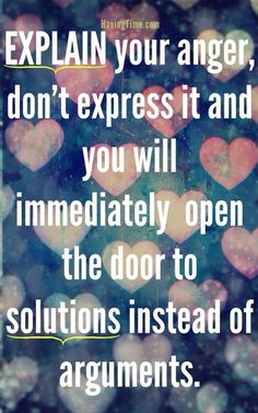 Explain your anger, don't express it and you will immediately open the door to solutions instead of arguments. Explaining your anger in argument writing is important. Quotable Quotes, Wisdom Quotes, Quotes To Live By, Me Quotes, Motivational Quotes, Inspirational Quotes, Anger Quotes, Sunday Quotes, Work Quotes