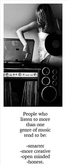 People who listen to more than one genre of music tend to be: smarter, more creative, open minded, honest.