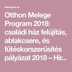 Otthon Melege Program 2018: családi ház felújítás, ablakcsere, és fűtéskorszerűsítés pályázat 2018 – Hírközpont, friss hírek 2018